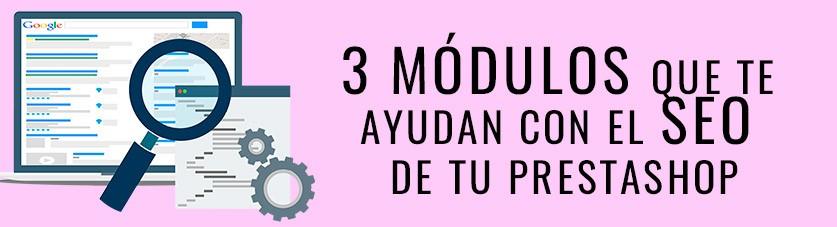 3 módulos que te ayudan con el SEO de tu tienda PrestaShop